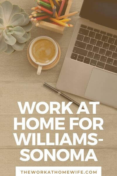 Are you looking for a remote job? Williams-Sonoma has several work-at-home jobs open in preparation for the upcoming holiday season. Training start soon!